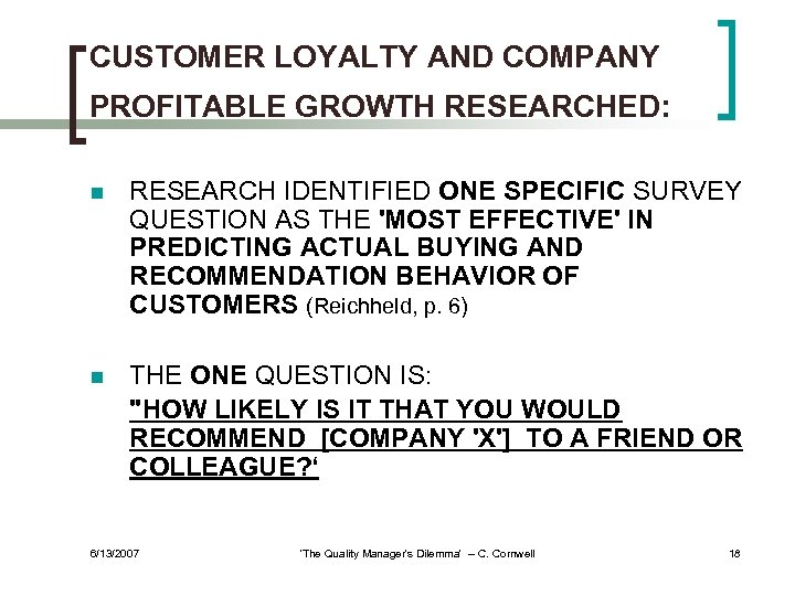 CUSTOMER LOYALTY AND COMPANY PROFITABLE GROWTH RESEARCHED: n RESEARCH IDENTIFIED ONE SPECIFIC SURVEY QUESTION