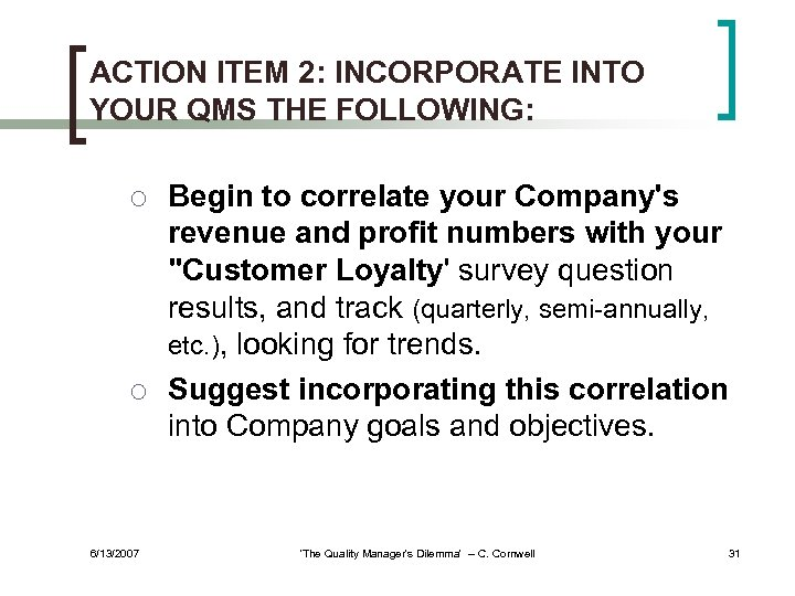 ACTION ITEM 2: INCORPORATE INTO YOUR QMS THE FOLLOWING: ¡ ¡ 6/13/2007 Begin to