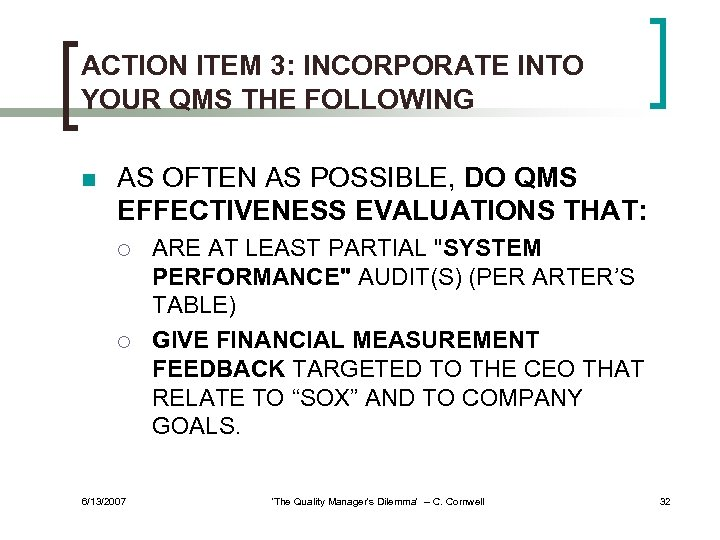 ACTION ITEM 3: INCORPORATE INTO YOUR QMS THE FOLLOWING n AS OFTEN AS POSSIBLE,