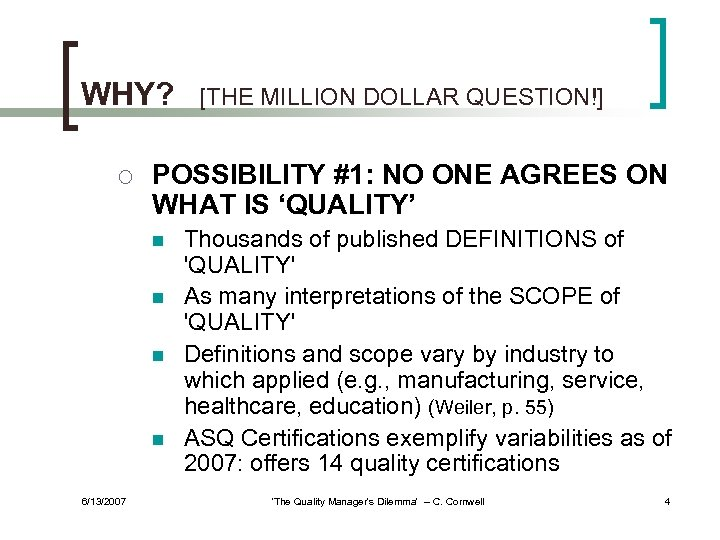 WHY? ¡ POSSIBILITY #1: NO ONE AGREES ON WHAT IS 'QUALITY' n n 6/13/2007