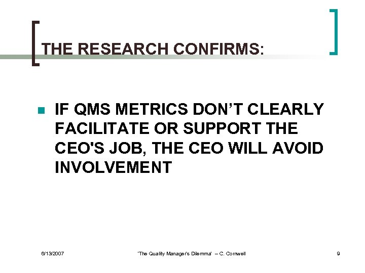 THE RESEARCH CONFIRMS: n IF QMS METRICS DON'T CLEARLY FACILITATE OR SUPPORT THE CEO'S