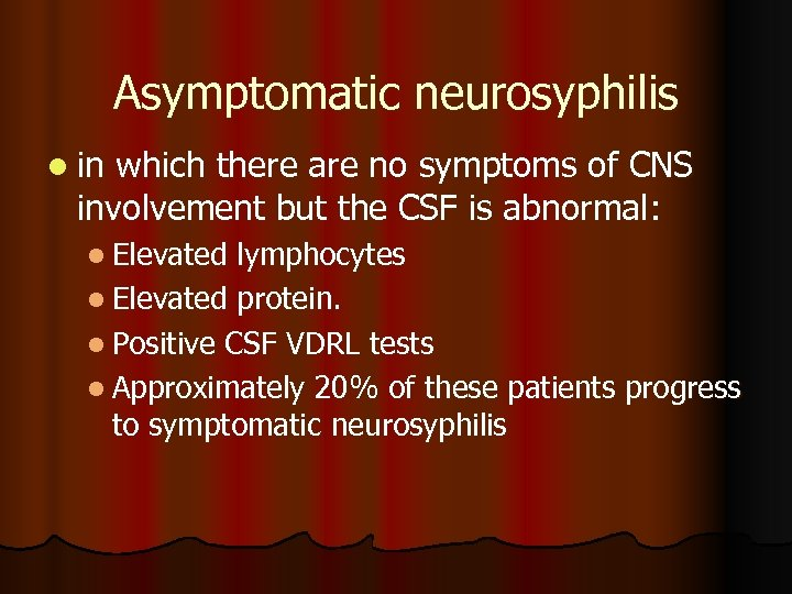 Asymptomatic neurosyphilis l in which there are no symptoms of CNS involvement but the