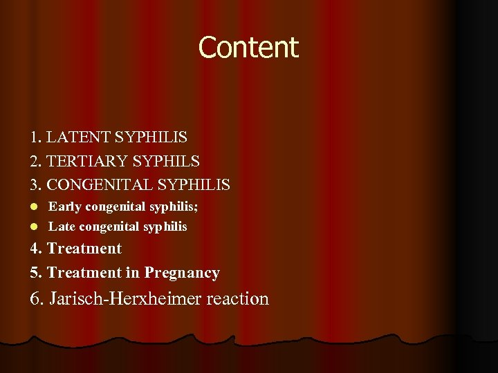 Content 1. LATENT SYPHILIS 2. TERTIARY SYPHILS 3. CONGENITAL SYPHILIS Early congenital syphilis; l