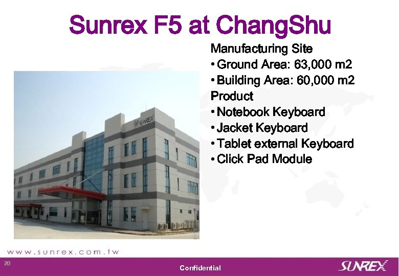 Sunrex F 5 at Chang. Shu Manufacturing Site • Ground Area: 63, 000 m