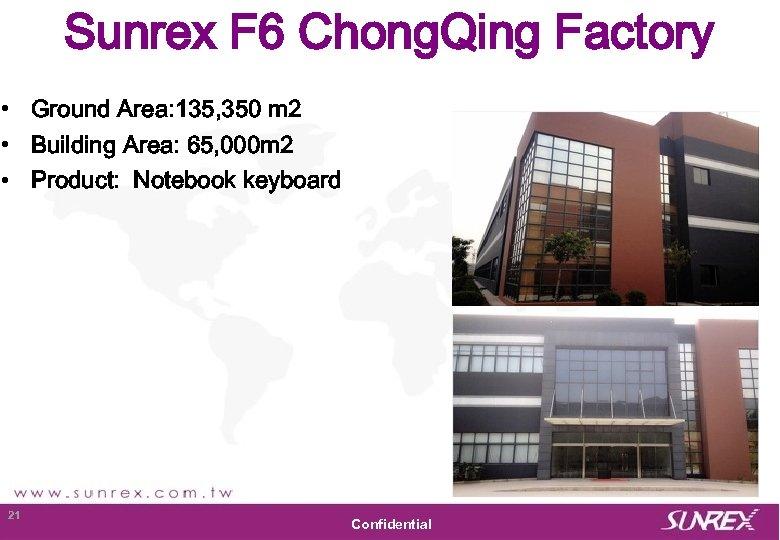 Sunrex F 6 Chong. Qing Factory • Ground Area: 135, 350 m 2 •