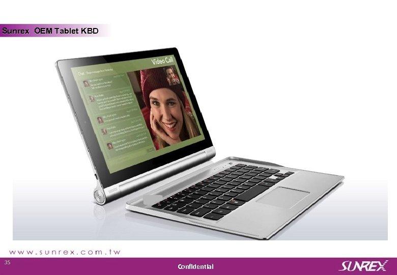 Sunrex OEM Tablet KBD Sunrex Technology Corp. 35 Confidential