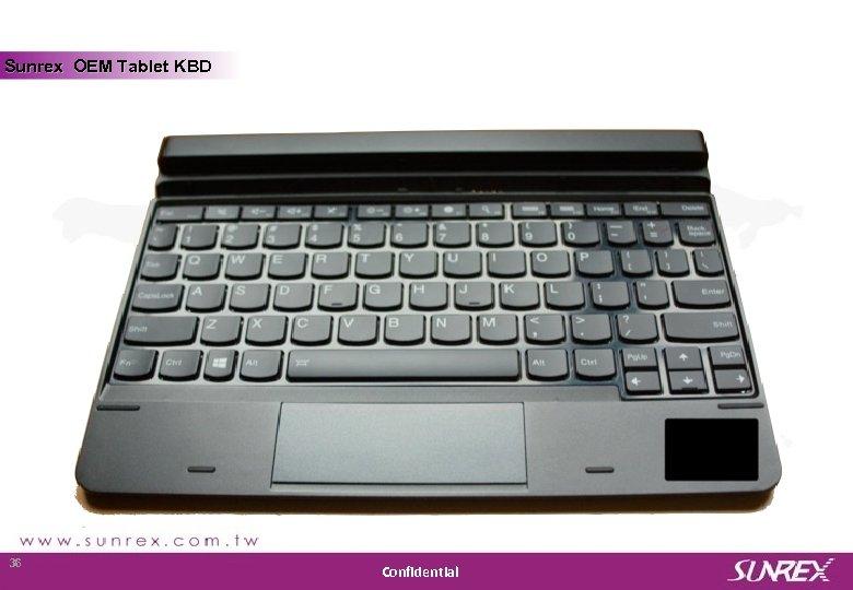 Sunrex OEM Tablet KBD Sunrex Technology Corp. 36 Confidential