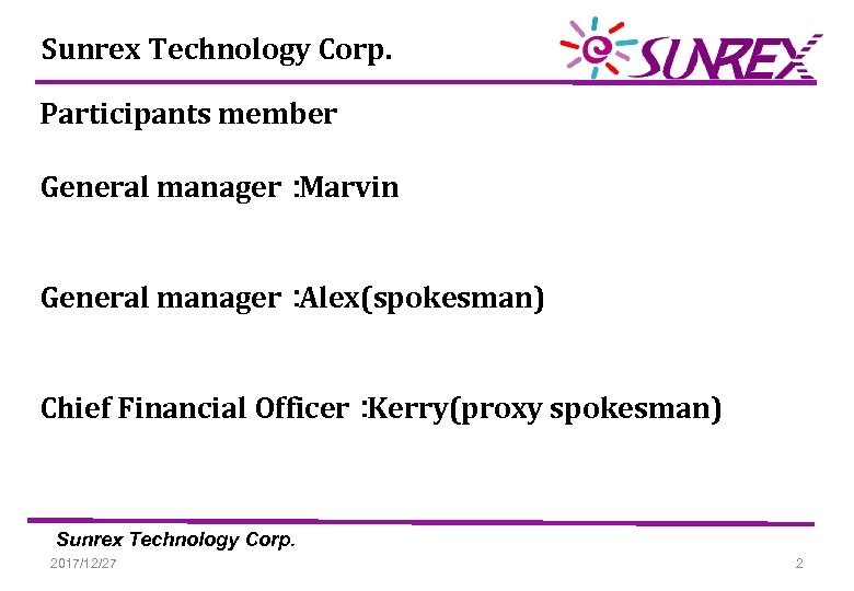 Sunrex Technology Corp. Participants member General manager: Marvin General manager: Alex(spokesman) Chief Financial Officer: