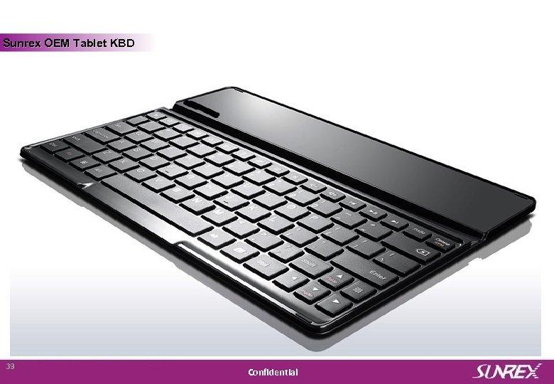 Sunrex OEM Tablet KBD Sunrex Technology Corp. 39 Confidential