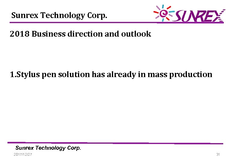 Sunrex Technology Corp. 2018 Business direction and outlook 1. Stylus pen solution has already