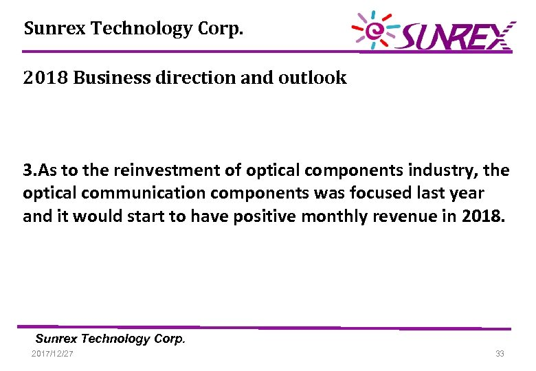 Sunrex Technology Corp. 2018 Business direction and outlook 3. As to the reinvestment of