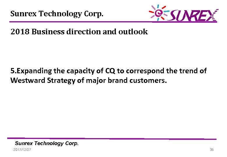 Sunrex Technology Corp. 2018 Business direction and outlook 5. Expanding the capacity of CQ