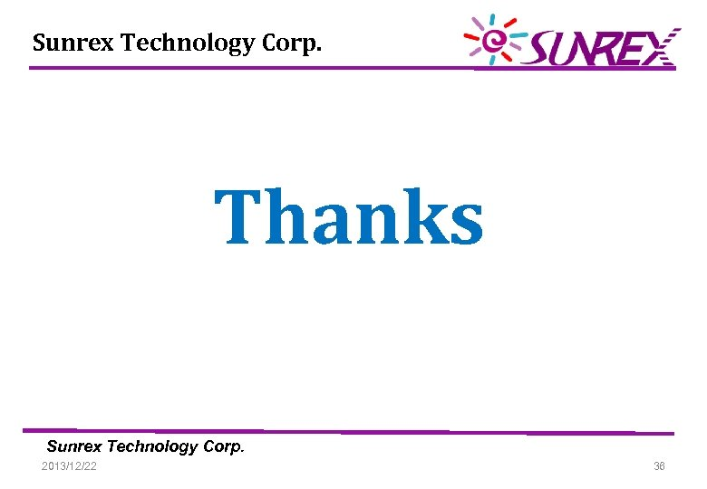 Sunrex Technology Corp. Thanks Sunrex Technology Corp. 2013/12/22 36