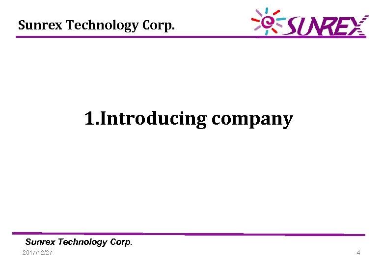 Sunrex Technology Corp. 1. Introducing company Sunrex Technology Corp. 2017/12/27 4