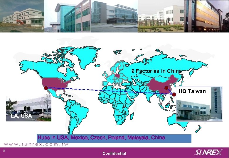 6 Factories in China HQ Taiwan LA, USA Hubs in USA, Mexico, Czech, Poland,