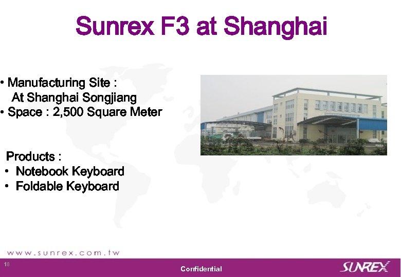 Sunrex F 3 at Shanghai • Manufacturing Site : At Shanghai Songjiang • Space