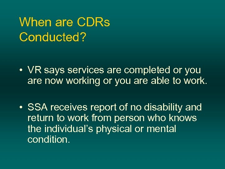 When are CDRs Conducted? • VR says services are completed or you are now