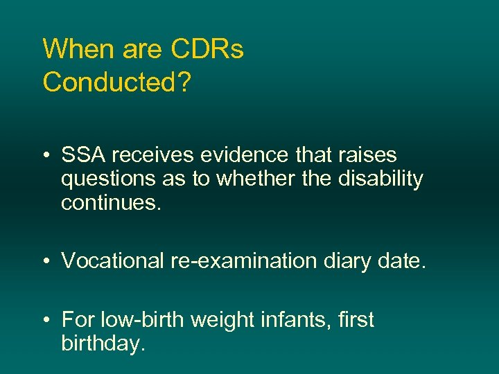 When are CDRs Conducted? • SSA receives evidence that raises questions as to whether