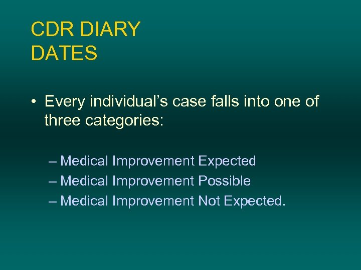 CDR DIARY DATES • Every individual's case falls into one of three categories: –