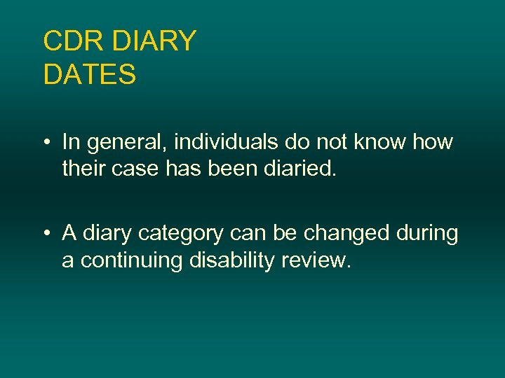 CDR DIARY DATES • In general, individuals do not know how their case has