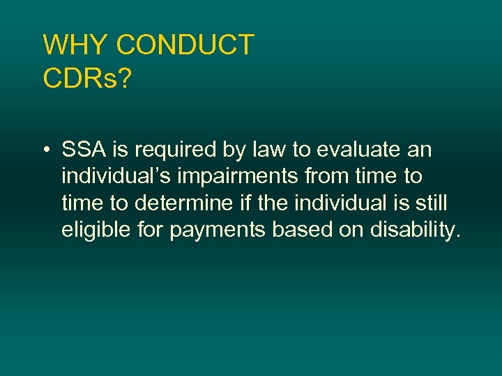 WHY CONDUCT CDRs? • SSA is required by law to evaluate an individual's impairments