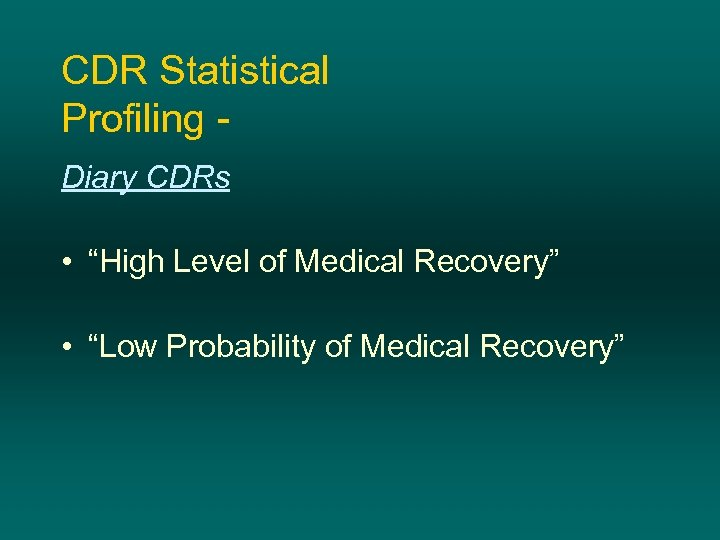 "CDR Statistical Profiling Diary CDRs • ""High Level of Medical Recovery"" • ""Low Probability"