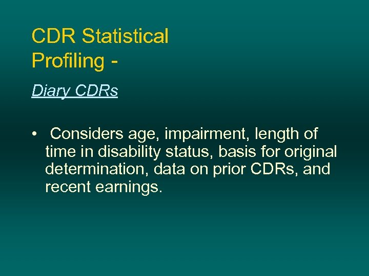 CDR Statistical Profiling Diary CDRs • Considers age, impairment, length of time in disability