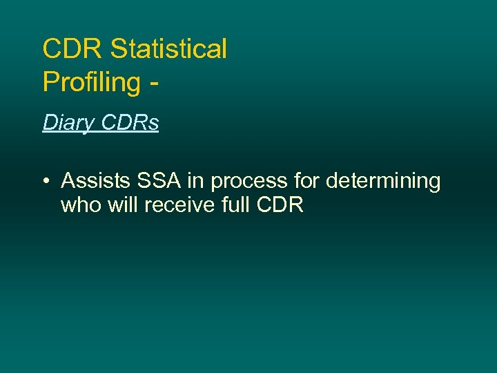 CDR Statistical Profiling Diary CDRs • Assists SSA in process for determining who will