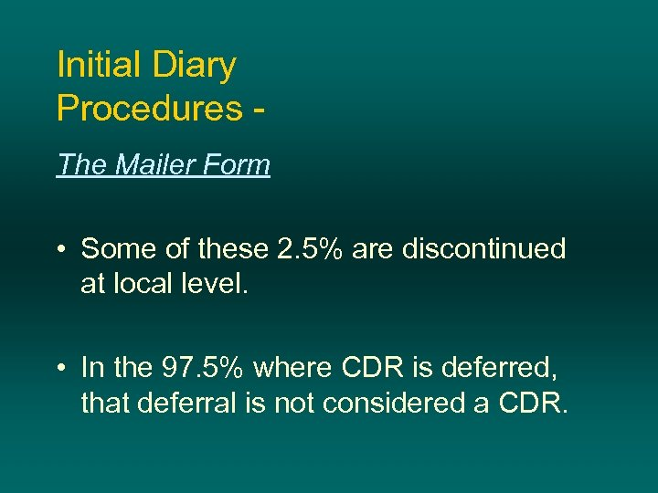 Initial Diary Procedures The Mailer Form • Some of these 2. 5% are discontinued