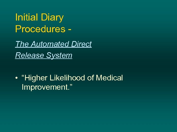 "Initial Diary Procedures The Automated Direct Release System • ""Higher Likelihood of Medical Improvement."