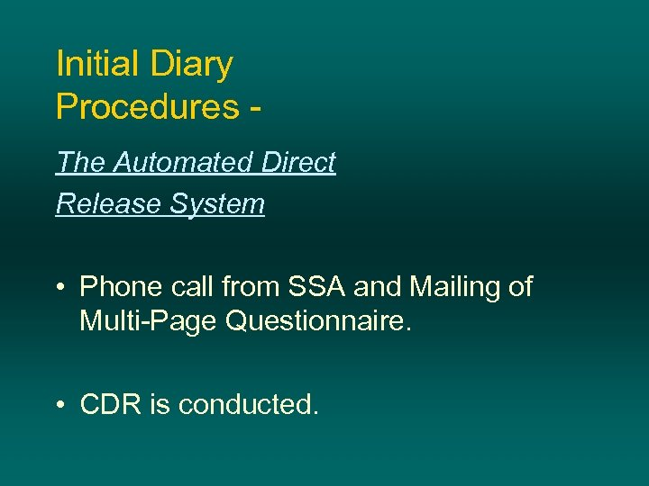Initial Diary Procedures The Automated Direct Release System • Phone call from SSA and