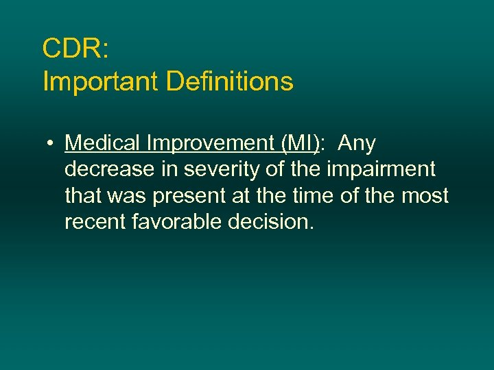 CDR: Important Definitions • Medical Improvement (MI): Any decrease in severity of the impairment
