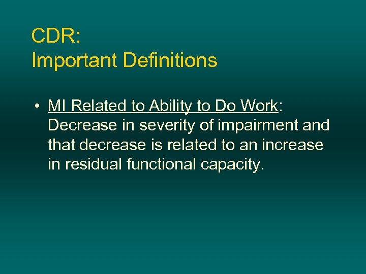 CDR: Important Definitions • MI Related to Ability to Do Work: Decrease in severity