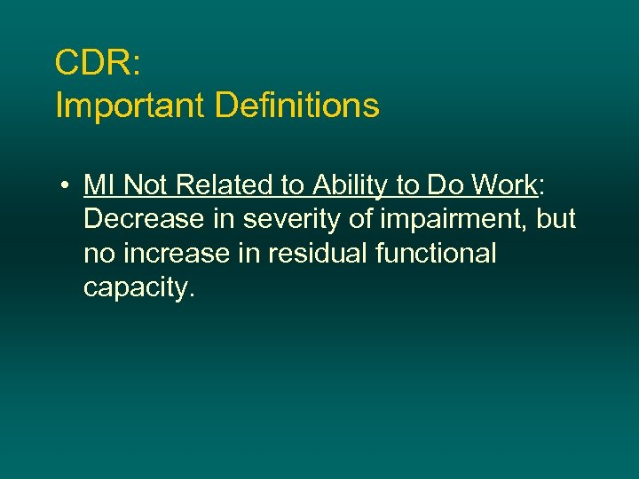 CDR: Important Definitions • MI Not Related to Ability to Do Work: Decrease in