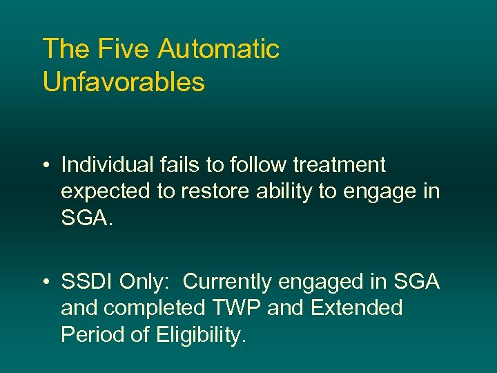 The Five Automatic Unfavorables • Individual fails to follow treatment expected to restore ability