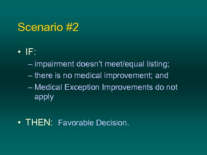 Scenario #2 • IF: – impairment doesn't meet/equal listing; – there is no medical