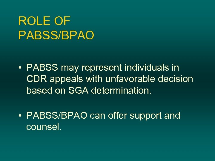 ROLE OF PABSS/BPAO • PABSS may represent individuals in CDR appeals with unfavorable decision