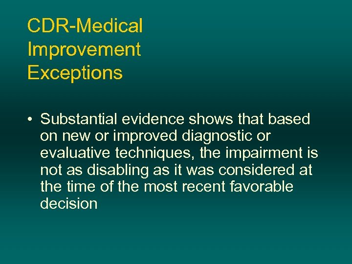 CDR-Medical Improvement Exceptions • Substantial evidence shows that based on new or improved diagnostic