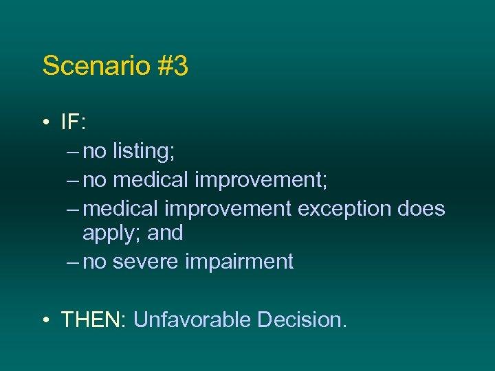 Scenario #3 • IF: – no listing; – no medical improvement; – medical improvement