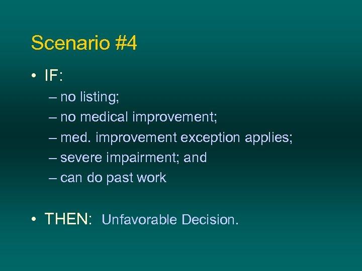 Scenario #4 • IF: – no listing; – no medical improvement; – med. improvement