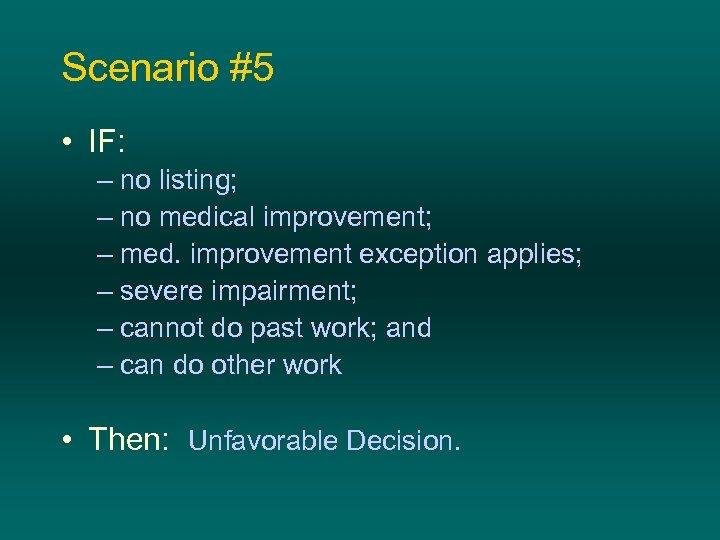 Scenario #5 • IF: – no listing; – no medical improvement; – med. improvement