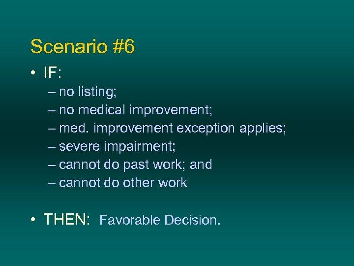 Scenario #6 • IF: – no listing; – no medical improvement; – med. improvement
