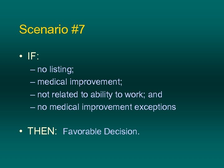 Scenario #7 • IF: – no listing; – medical improvement; – not related to