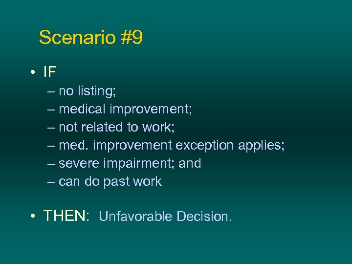 Scenario #9 • IF – no listing; – medical improvement; – not related to