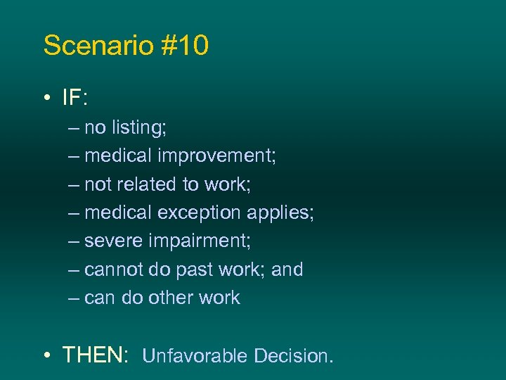 Scenario #10 • IF: – no listing; – medical improvement; – not related to
