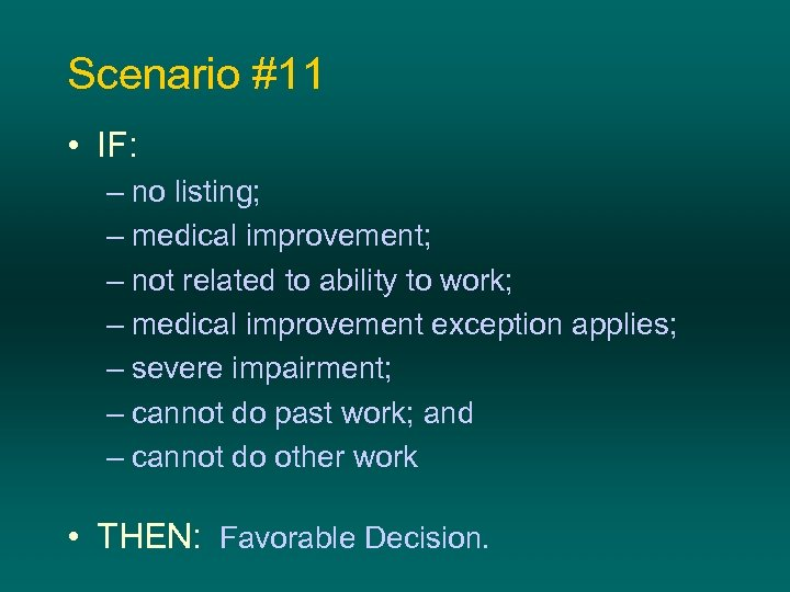 Scenario #11 • IF: – no listing; – medical improvement; – not related to