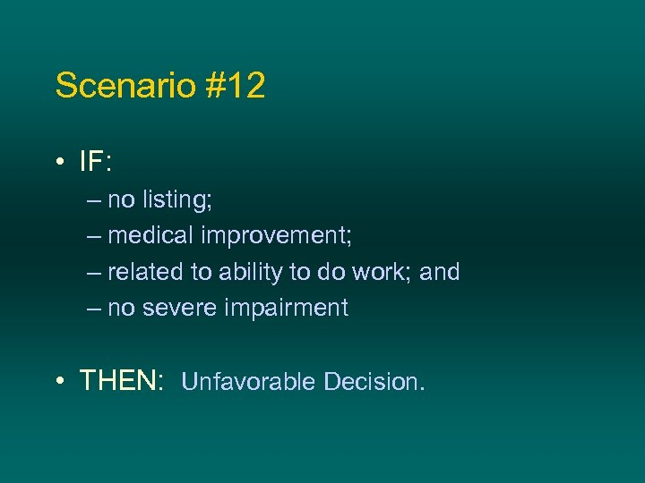 Scenario #12 • IF: – no listing; – medical improvement; – related to ability