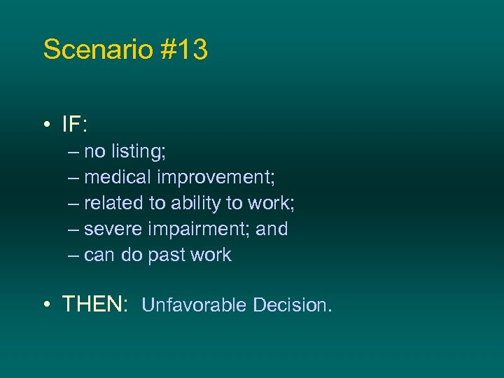 Scenario #13 • IF: – no listing; – medical improvement; – related to ability