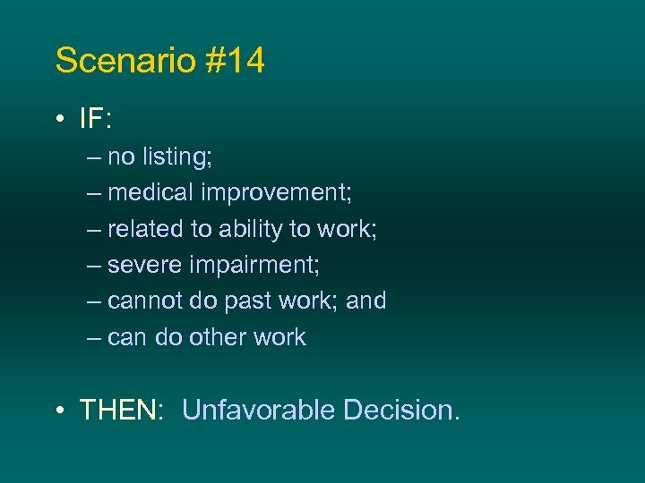 Scenario #14 • IF: – no listing; – medical improvement; – related to ability