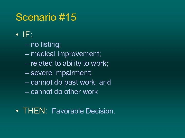 Scenario #15 • IF: – no listing; – medical improvement; – related to ability